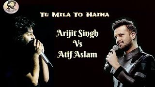 Arijit Singh | Atif Aslam | Tu Mila To Haina | Arijit Singh Vs Atif Aslam | Full Song | 2019