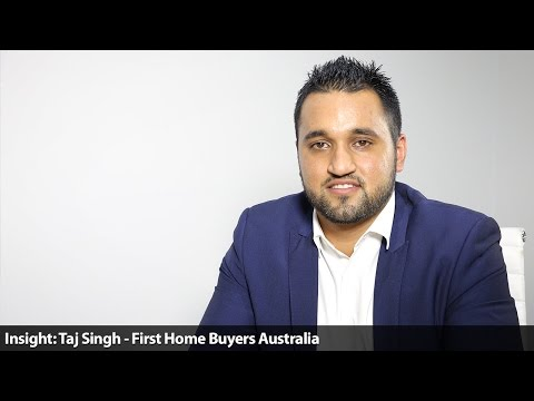 Insight: Taj Singh - First Home Buyers Australia