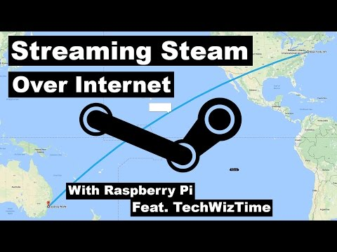 Streaming Steam Over the Internet with Raspberry Pi Feat. TechWizTime Internet