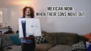 Mexican Mom: When Their Sons Move out!