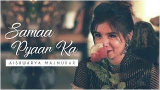 Samaa Pyaar Ka – Aishwarya Majmudar   Besame Mucho   Love Mashup