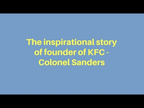 The inspirational story of founder of KFC - Colonel Sanders