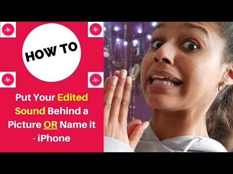How to put your Edited Sound Behind a Picture on Musical.ly or Name your Sound - iPhone