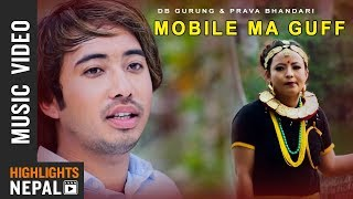 Mobile Ma Guff - New Nepali Lok Song 2018 | DB Gurung | Prava Bhandari