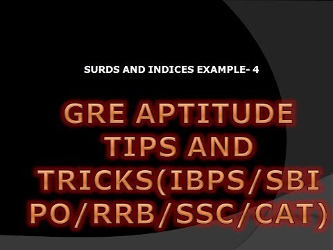 Surds and Indices Example-4:GRE Aptitude Tips and Tricks(IBPS/SSC/GATE/BANK PO)