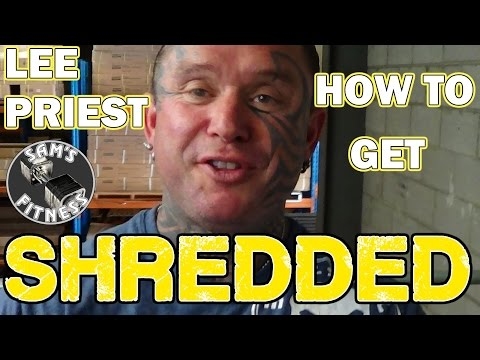 LEE PRIEST How to Get SHREDDED!