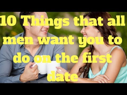 10 Things that all men want you to do on the first date