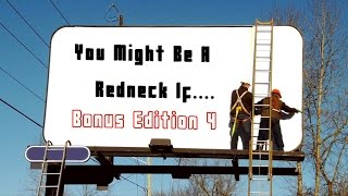 Bonus Edition 4: You Might Be A Redneck If....
