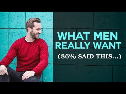 What Men REALLY Want - (86% said this...)