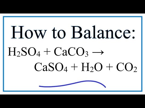 How to Balance H2SO4 + CaCO3 = CaSO4 + H2O + CO2 (Sulfuric Acid plus Calcium Carbonate)