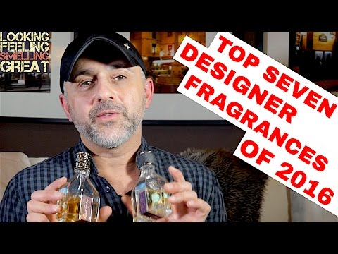 Top Seven Designer Fragrances Of 2016 | Best Designer Fragrances Released in 2016 ❤️🔝👍🏼🔝👍🏼❤️