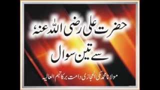 Maulana Muhammad Makki Al Hijazi - Hazrat Ali (Radiallaho Anho) Say 3 Swal