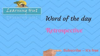 WORD OF THE DAY|RETROSPECTIVE|Retrospective its meaning|Learning Hut