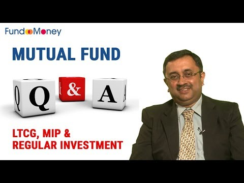 Mutual Fund Q&A, LTCG, MIP & Regular Investment