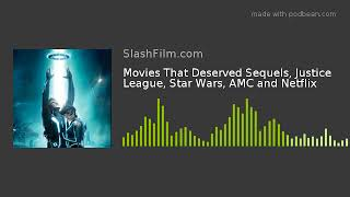 Movies That Deserved Sequels, Justice League, Star Wars, AMC and Netflix