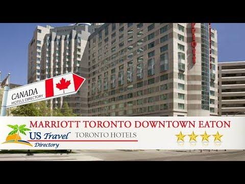 Marriott Toronto Downtown Eaton Centre Hotel - Toronto Hotels, Canada