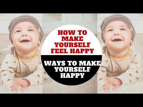 How To Make Yourself Feel Happy - How To Be Happy Alone - Ways To Make Yourself Happy