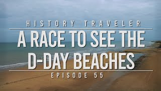 A Race To See The D-Day Beaches | History Traveler Episode 55