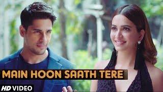 Sidharth Malhotra & Kriti Kharbanda VM   Main Hoon Saath Tere Full Song   Arijit Singh  