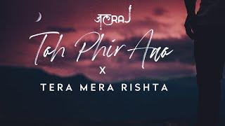 Toh Phir Aao x Tera Mera Rishta   JalRaj   Mustafa Zahid   Latest Hindi Cover 2021