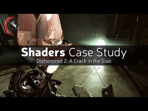 Shaders Case Study - Dishonored 2: A Crack in the Slab