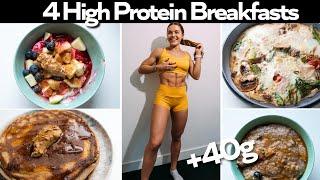 4 Quick \u0026 Easy HIGH PROTEIN Breakfasts! + 40g protein!