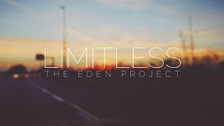 The Eden Project - Limitless [Music Video]