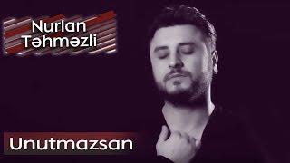 Nurlan Tehmezli - Unutmazsan (Official Music Clip)