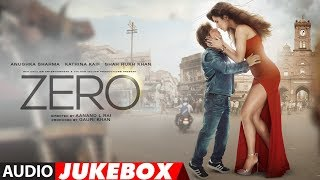 Full Album: ZERO    Audio Jukebox   Shah Rukh Khan, Katrina Kaif, Anushka Sharma