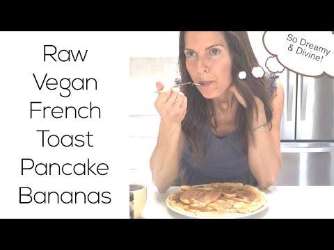Amazing Raw Vegan French Toast Pancake Bananas