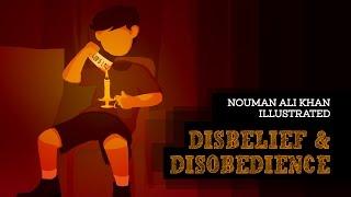 Disbelief & Disobedience | Nouman Ali Khan | illustrated