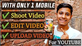 With Only 1 Mobile Phone How To Shoot Edit Upload Your Youtube Videos | Hindi