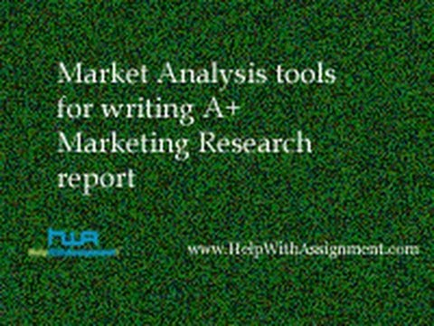 Market Analysis tools for writing A+ Marketing Research report