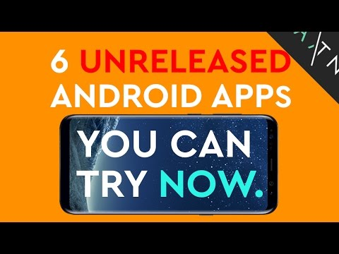 6 UNRELEASED Android Apps You Can Try Right Now