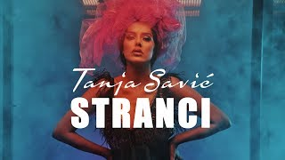 TANJA SAVIC - STRANCI (OFFICIAL VIDEO) 4K