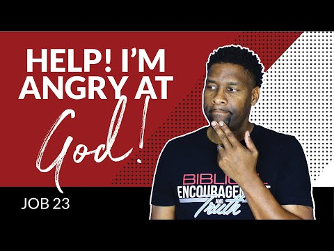 What to do when You're Angry at God?