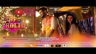 TOP KI HOLI -  Music Video Holi 2018|Dev Negi |Nikhita Gandhi| Neel | Tarannum | Mohul |Soumojit