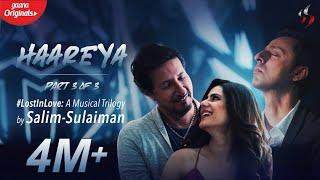 Haareya   Lost In Love: A Musical Trilogy   Salim Sulaiman   Gaana Originals