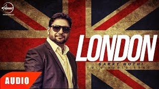 London (Full Audio Song)   Garry Hothi   Punjabi Audio Song Collection   Speed Records