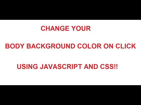 Change your Body Background color on click using Javascript and CSS!!!!