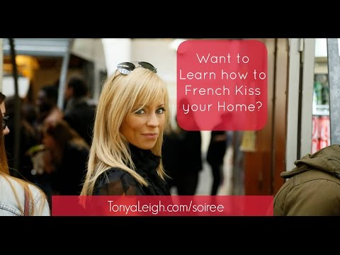 How to French Kiss Your Home with Ease, Elegance & Style :: with Tonya Leigh