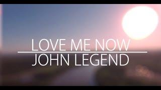 John Legend Love Me Now Lyrics