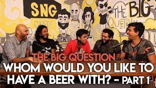 SnG: Whom Would You Like To Have A Beer With? feat. Rohan Joshi | The Big Question S2Ep12 Part 1