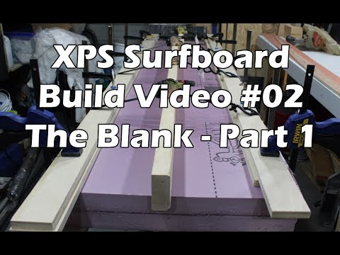 How to Make an XPS Foam Surfboard #02 - Making the Blank - Part 1