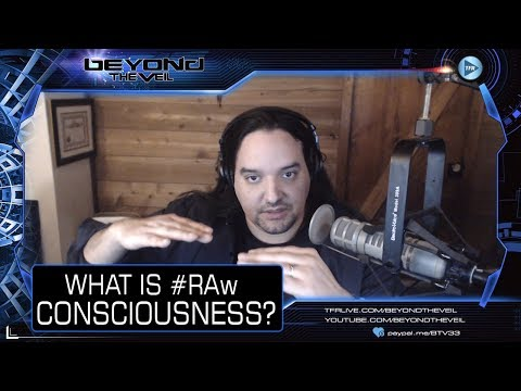 What is Raw Consciousness ? - Beyond The Veil QUICKIE!