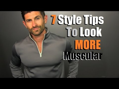 7 Style Tips To Look MORE Muscular In Your Clothes | Tips For Slim & Skinny Men To Look BIGGER