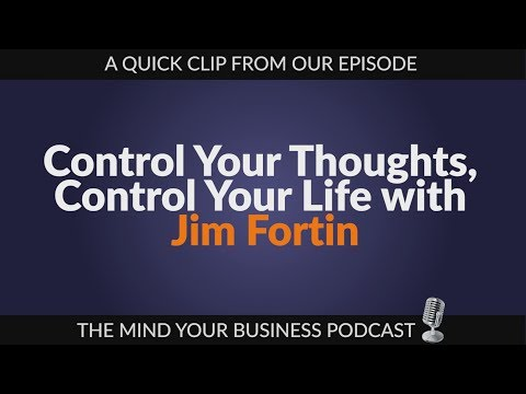 Podcast - Episode 141: How to Control Your Mind with Jim Fortin