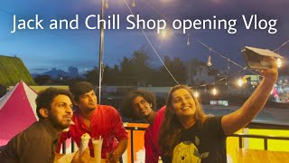 Jack and Chill Shop opening Vlog |