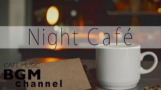 Night Cafe Music - Jazz Lounge Music - Relaxing Music For Work, Study, Sleep