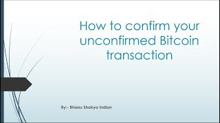 How to confirm your unconfirmed bitcoin transaction (Hindi)